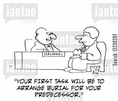 old job cartoon humor: 'Your first task will be to arrange burial for your predecessor.'