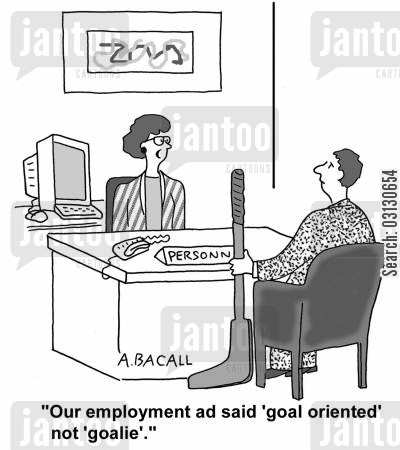 job ad cartoon humor: Our employment ad said goal oriented, not goalie.