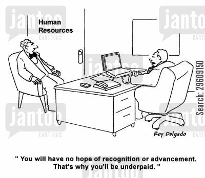 hop cartoon humor: 'You will have no hope of recognition or advancement. That's why you'll be underpaid.'