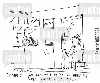 following cartoon humor: 'I see by your resume that you've been my loyal twitter follower.'