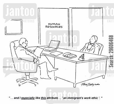 immigrations cartoon humor: '... and I especially like this attribute... 'an immigrant's work ethic'.'
