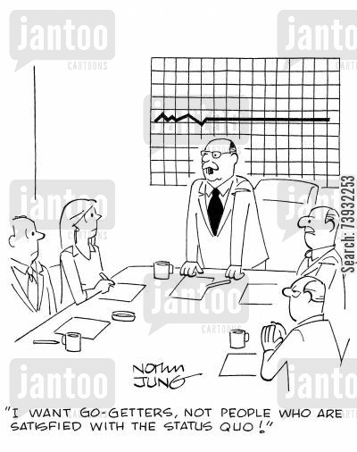 innovators cartoon humor: 'I want go-getters, not people who are satisfied with the status quo!'