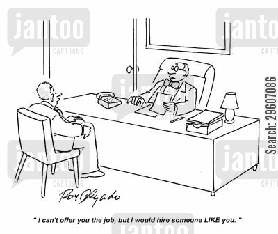 employs cartoon humor: 'I can't offer you the job, but I would hire someone LIKE you.'