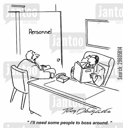employing cartoon humor: 'I'll need some people to boss around.'