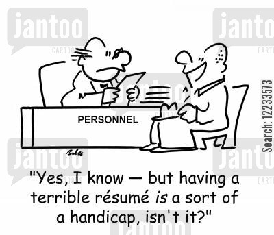 personnel officer cartoon humor: 'Yes, I know -- but having a terrible resume is a sort of a handicap, isn't it?'