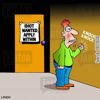 moron cartoon humor: Idiot wanted, apply within.
