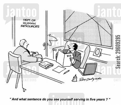 aspired cartoon humor: 'And what sentence do you see yourself serving in five years?'