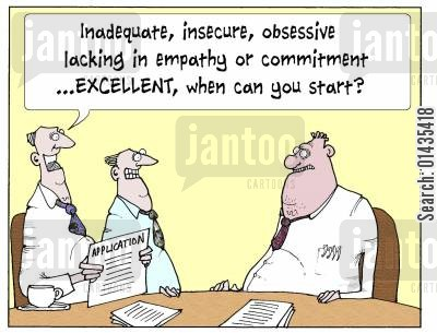 job candidate cartoon humor: 'Inadequate, insecure, obsessive lacking in empathy or commitment...excellent, when can you start?'