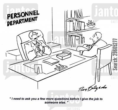 employs cartoon humor: 'I need to ask you a few more questions before I give the job to someone else.'