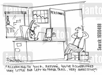 accomplishment cartoon humor: 'According to your resume, you've accomplished very little and left no paper trail. Very impressive.'