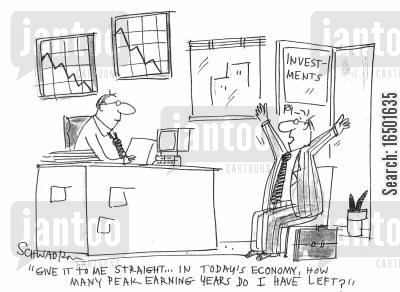 earning years cartoon humor: ...In today's economy, how many peak earning years do I have left?