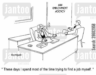 employment agency cartoon humor: 'These days I spend most of the time trying to find a job myself.'