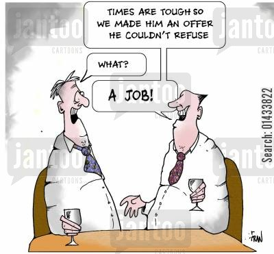 job offer cartoon humor: Times are tough so we made him an offer he couldn't refuse... What? ... A Job!