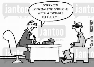 job qualities cartoon humor: Sorry, I'm looking for someone with a twinkle in the eye.