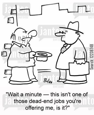 dead-end jobs cartoon humor: 'Wait a minute -- this isn't one of those dead-end jobs you're offering me, is it?'