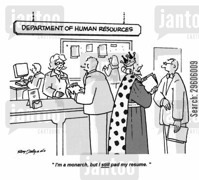 employs cartoon humor: 'I'm a monarch, but I still pad my resume.'