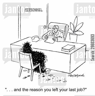 questioning cartoon humor: '...and the reason you left your last job?'