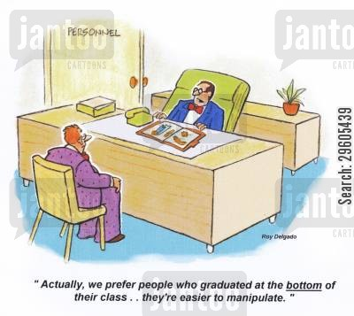 grads cartoon humor: 'Actually, we prefer people who graduated at the bottom of their class.. they're easier to manipulate.'
