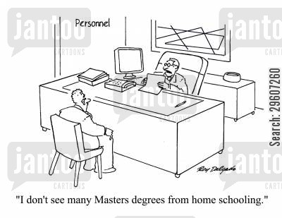 degrees cartoon humor: 'I don't see many Masters degrees from home schooling.'