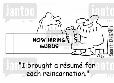 reincarnations cartoon humor: NOW HIRING GURUS, 'I brought a resume for each reincarnation,'