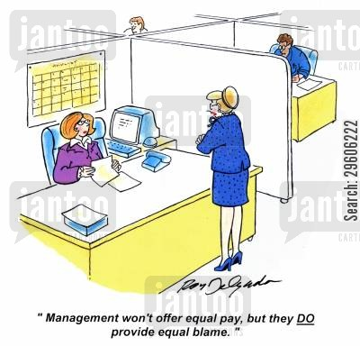 manage cartoon humor: 'Management won't offer equal pay, but they do provide equal blame.'