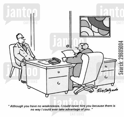 chief executive cartoon humor: 'Although you have no weaknesses, I could never hire you because there is no way I could ever take advantage of you.'