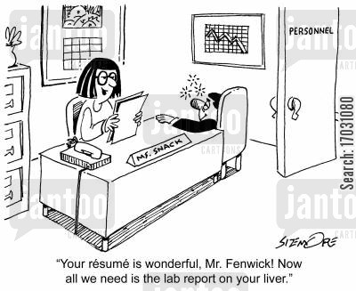 new hire cartoon humor: 'Your resume is wonderful, Mr. Fenwick! Now all we need is the lab report on your liver.'