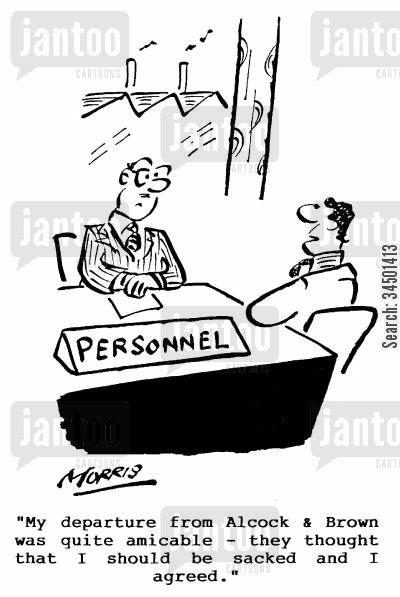 phrasing cartoon humor: My departure was quite amicable- they thought I should be sacked and I agreed.