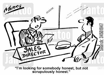 dubious cartoon humor: I'm looking for somebody honest, but not scrupulously honest.