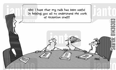 reception staff cartoon humor: 'Well I hope that my talk has been useful in helping you all to understand the work of reception staff.'