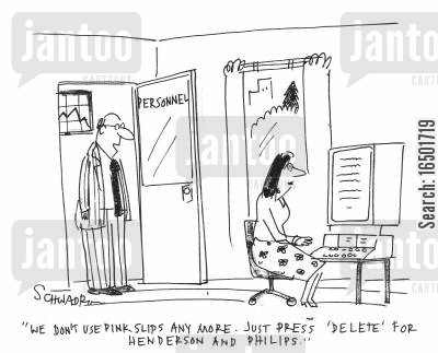 state of the art cartoon humor: We don't use pink slips anymore. Just press 'delete' for Henderson and Philips.