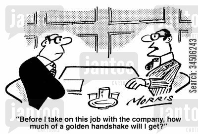 golden handshakes cartoon humor: 'Before I take on this job with the company, how much of a golden handshake will I get?'