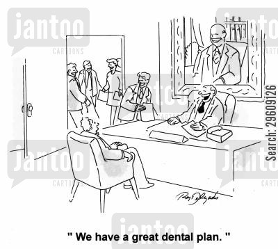 dental plan cartoon humor: 'We have a great dental plan.'