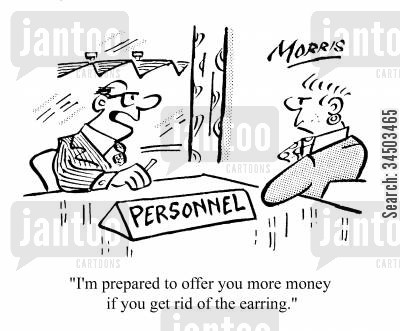 scruffy cartoon humor: I'm prepared to offer you more money if you get rid of the earring.