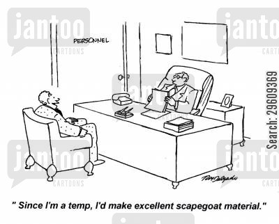 temp cartoon humor: 'Since I'm a temp, I'd make excellent scapegoat material.'