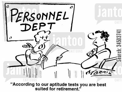 aptitude test cartoon humor: According to our aptitude tests, you are best suited for retirement.