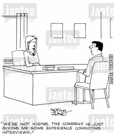 recruiters cartoon humor: 'We're not hiring. The company is just giving me some experience conducting interviews.'