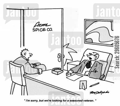experienced cartoon humor: 'I'm sorry, but we're looking for a seasoned veteran.'