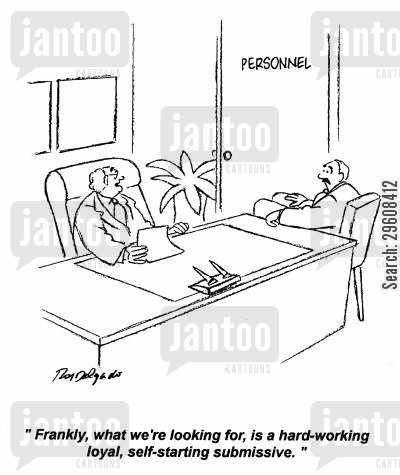 needed cartoon humor: 'Frankly, what we're looking for, is a hard-working loyal, self-starting submissive.'