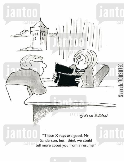 recruiter cartoon humor: 'These X-rays are good, Mr. Sanderson, but I think we could tell more about you from a resume.'
