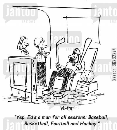 basketball fan cartoon humor: Yep. Ed's a man for all seasons: Baseball, Basketball, Football and Hockey.