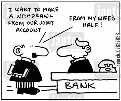 joint bank account cartoon humor: 'I want to make a withdrawl from our joint account. From my wife's half.'