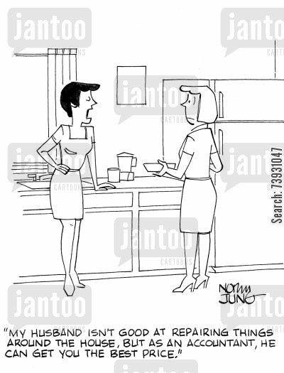 repair job cartoon humor: 'My husband isn't good at repairing things around the house, but as an accountant, he can get you the best price.'