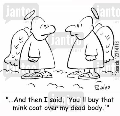 minks cartoon humor: '...And then I said, 'You'll buy that mink coat over my dead body.''