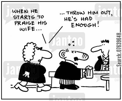 limit cartoon humor: 'When he starts to praise his wife, throw him out, he's had enough.'