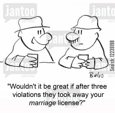 driving offense cartoon humor: 'Wouldn't it be great if after three violations they took away your marriage license?'