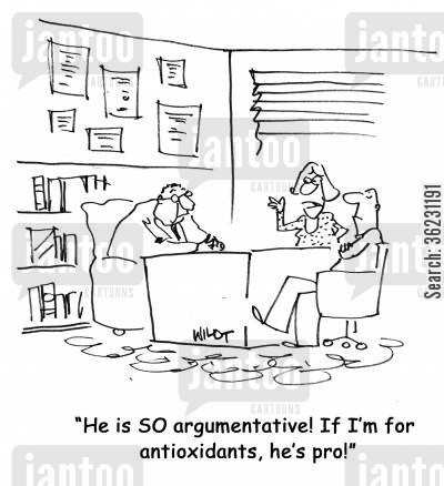 antioxidant cartoon humor: He is SO argumentative! If I'm for antioxidants, he's pro!