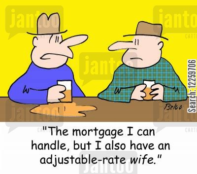 bank rates cartoon humor: 'The mortgage I can handle, but I also have an adjustable-rate wife.'