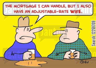 mortgate repayment cartoon humor: 'The mortgage I can handle, but I also have an adjustable-rate wife.'