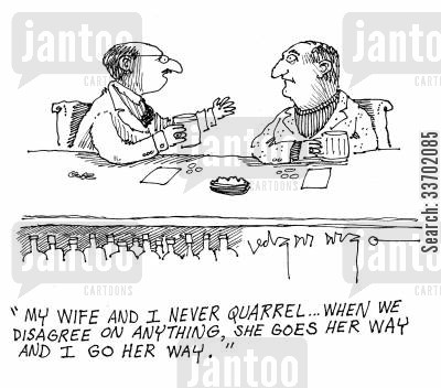 disagreeing cartoon humor: 'My wife and I never quarrel...when we disagree on anything, she foes her way and I go her way.'